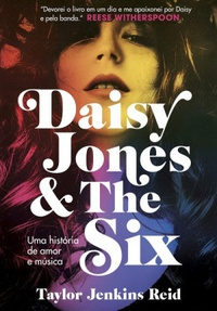 Daisy Jones and The Six - Uma História de Amor e Música