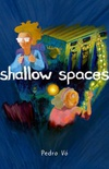 Shallow Spaces