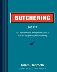 Butchering Beef: The Comprehensive Photographic Guide to Humane Slaughtering and Butchering (English Edition)