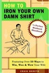 How to Iron Your Own Damn Shirt: The Perfect Husband Handbook Featuring Over 50 Foolproof Ways to Win, Woo & Wow Your Wife (English Edition)