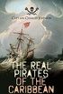 The Real Pirates of the Caribbean (Complete Edition: Volume 1&2): The Incredible Lives & Actions of the Most Notorious Pirates in History: Charles Vane, ... Anne Bonny, Edward Low (English Edition)