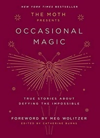 The Moth Presents Occasional Magic