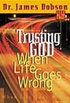 Trusting God When Life Goes Wrong