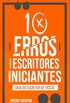 10 Erros do Escritor Iniciante - e como resolvê-los