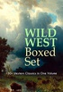WILD WEST Boxed Set: 150+ Western Classics in One Volume: Cowboy Adventures, Yukon & Oregon Trail Tales, Famous Outlaw Classics, Gold Rush Adventures & ... Mohicans, Rimrock Trail) (English Edition)