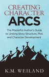 Creating Character Arcs: The Masterful Author