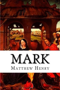 Mark: An Exposition, with Practical Observations, of the Gospel According to St. Mark