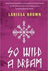So Wild A Dream: The Complete Story